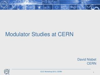 Modulator Studies at CERN