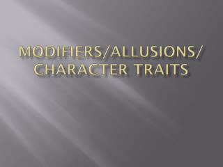 Modifiers/Allusions/ Character Traits