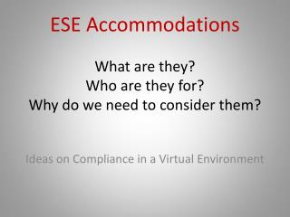 ESE Accommodations What are they? Who are they for? Why do we need to consider them?