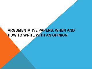 Argumentative Papers: When and How to Write with an Opinion