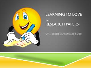 Learning to Love … Research PaperS