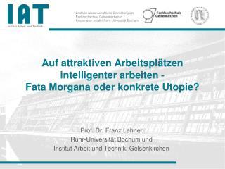 Auf attraktiven Arbeitsplätzen intelligenter  arbeiten  -  Fata Morgana oder konkrete Utopie?