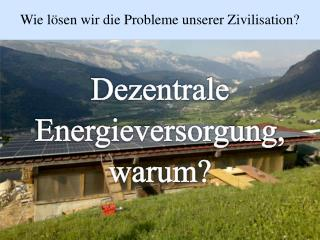 Dezentrale Energieversorgung, warum?