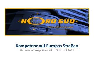 Kompetenz auf Europas Straßen Unternehmenspräsentation NordSüd 2012