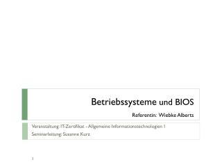 Betriebssysteme  und BIOS Referentin:  Wiebke Alberts