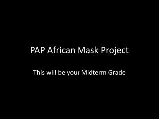 PAP African Mask Project