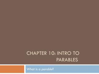 Chapter 10: Intro to 				Parables