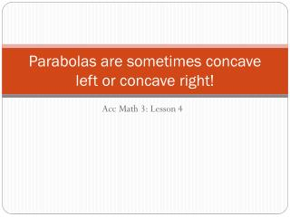 Parabolas are sometimes concave left or concave right!