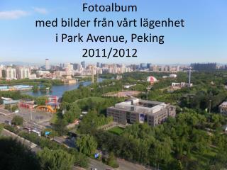 Fotoalbum med bilder fr�n v�rt l�genhet  i Park Avenue, Peking 2011/2012