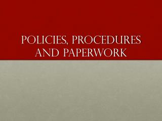 Policies, procedures and Paperwork