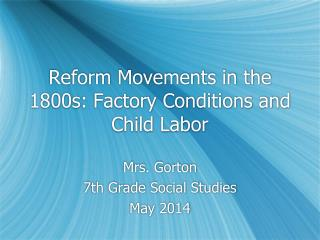 Reform Movements in the 1800s:	Factory Conditions and Child Labor
