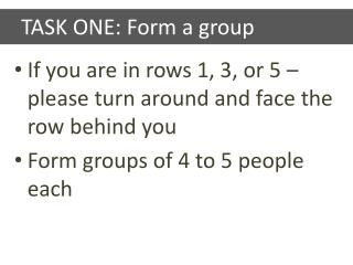 TASK ONE: Form a group