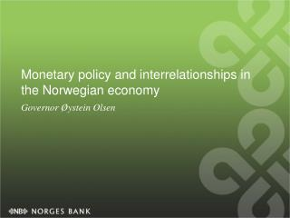 Monetary policy and interrelationships in the Norwegian economy