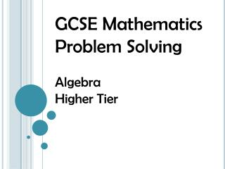 GCSE Mathematics Problem Solving Algebra Higher Tier
