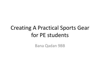 Creating A Practical Sports Gear for PE students