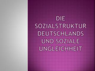 Die Sozialstruktur Deutschlands und Soziale Ungleichheit