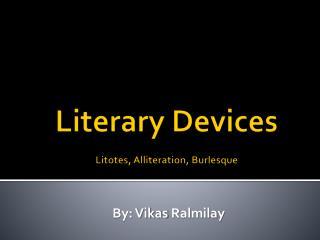 Literary Devices Litotes, Alliteration, Burlesque