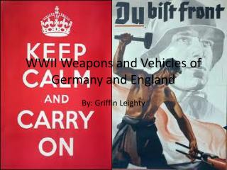 WWII Weapons and Vehicles of Germany and England