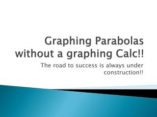 Graphing Parabolas without a graphing Calc!!