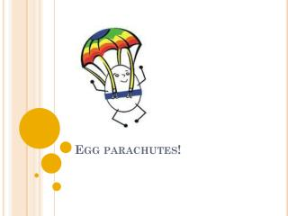 Egg parachutes!