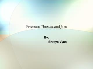 Processes, Threads, and Jobs
