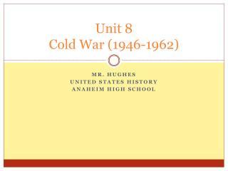 Unit 8  Cold War (1946-1962)