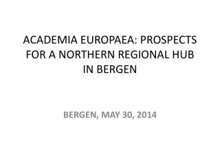 ACADEMIA EUROPAEA: PROSPECTS FOR A NORTHERN REGIONAL HUB IN BERGEN