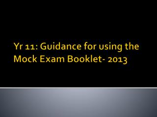 Yr  11: Guidance for using the Mock Exam Booklet- 2013