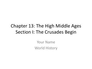 Chapter 13: The High Middle Ages Section I: The Crusades Begin