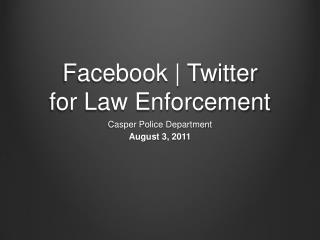 Facebook | Twitter for Law Enforcement