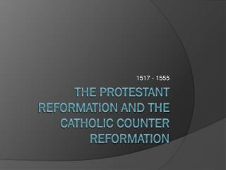 The Protestant Reformation and the Catholic Counter Reformation