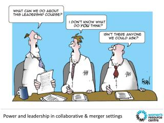 Power and leadership in collaborative & merger settings