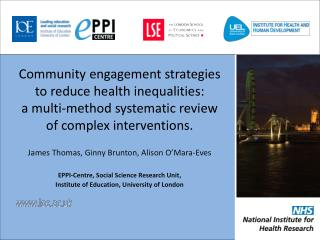 James Thomas, Ginny Brunton, Alison O'Mara-Eves EPPI-Centre, Social Science Research Unit,