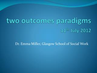 two outcomes paradigms 11 th  July 2012