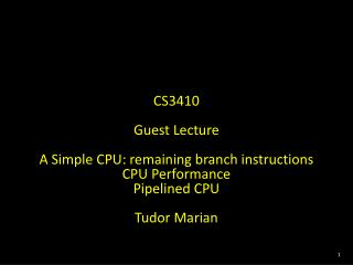 CS3410 Guest Lecture A Simple CPU:  remaining branch instructions CPU  Performance Pipelined  CPU