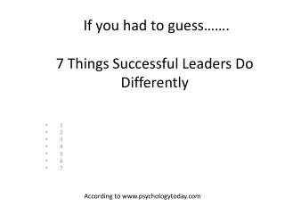 If you had to guess……. 7  Things Successful Leaders Do Differently