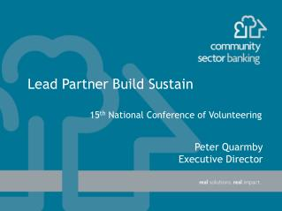 Lead Partner Build Sustain 15 th  National Conference of Volunteering
