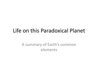 Life on this Paradoxical Planet