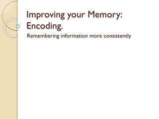 Improving your Memory: Encoding.