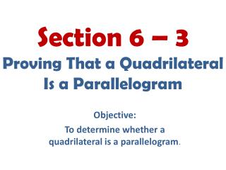 Section 6 – 3 Proving That a Quadrilateral  Is a Parallelogram