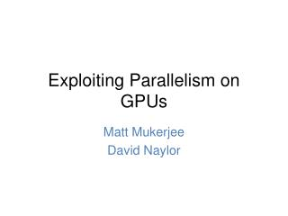 Exploiting Parallelism on GPUs