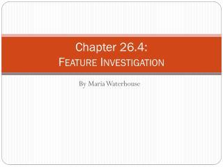 Chapter 26.4: F eature I nvestigation