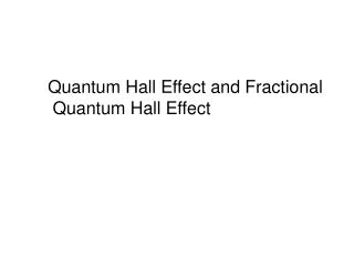Quantum Hall Effect and Fractional  Quantum Hall Effect