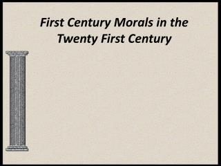 First Century Morals in the Twenty First Century