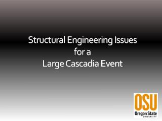 Structural Engineering Issues  for a  Large Cascadia Event