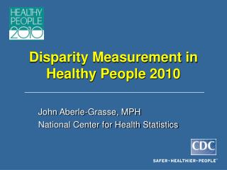 Disparity Measurement in Healthy People 2010