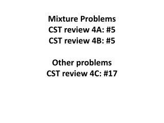 Mixture Problems CST review 4A: #5 CST review 4B: #5 Other problems CST  review  4C: #17