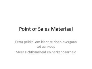 Point of  Sales  Materiaal