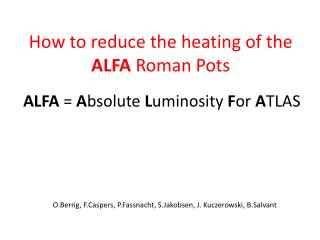 How to reduce the heating of the  ALFA  Roman Pots