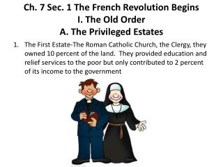 Ch. 7 Sec. 1 The French Revolution Begins I. The Old Order A. The Privileged Estates